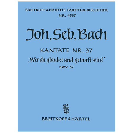 Bach, J. S.: Kantate BWV 37 »Wer da gläubet und getauft wird«