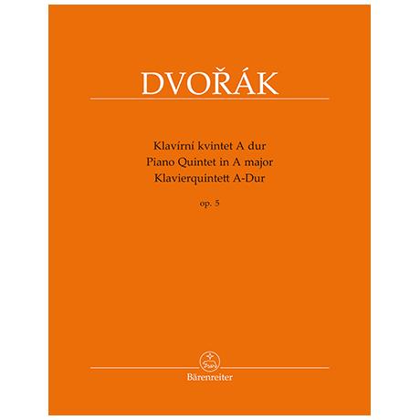 Dvořák, A.: Klavierquintett Op. 5 B 28 A-Dur