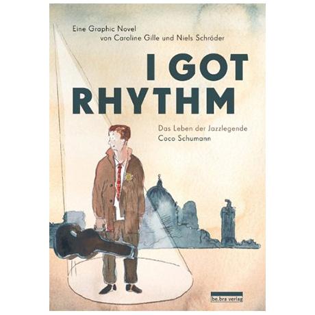 Gille, C.: I got Rhythm - Das Leben der Jazzlegende Coco Schumann