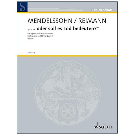 Mendelssohn Bartholdy, F./Reimann, A.: »... oder soll es Tod bedeuten?« (1996)