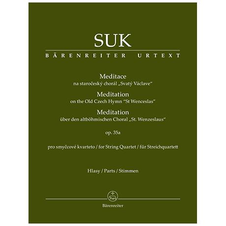 Suk, J.: Meditation on the Old Czech Hymn »St Wenceslas« for String Quartet Op. 35a
