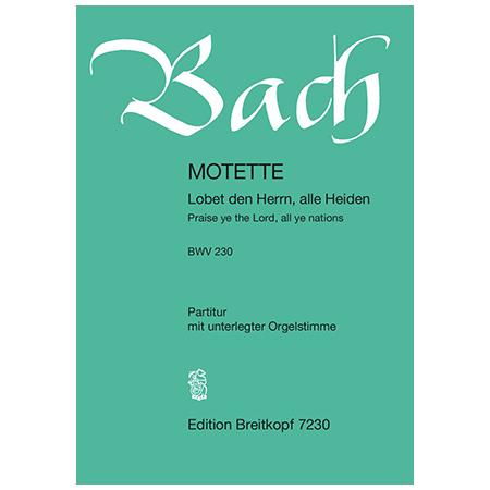 Bach, J. S.: Lobet den Herrn, alle Heiden BWV 230