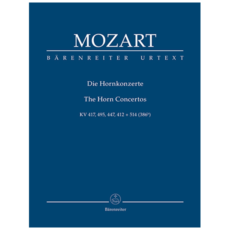 Mozart, W. A.: Die Hornkonzerte KV 417, 495, 447, 412 + 514 (386b)