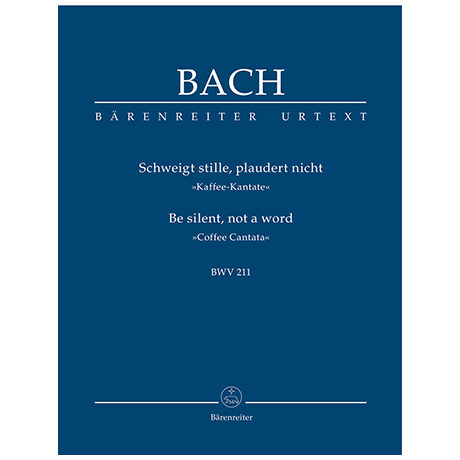 Bach, J. S.: Kantate BWV 211 »Schweigt stille, plaudert nicht« »Kaffee-Kantate«