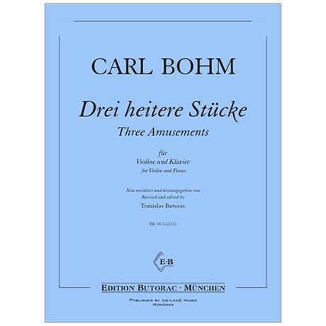 Bohm, C.: 3 heitere Stücke (Nr. 1, 3 und 9 aus den Amusements)