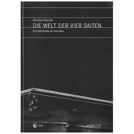 Sikorski, Chr.: Die Welt der vier Saiten – Eine Betrachtung des Violinspiels (+DVD)