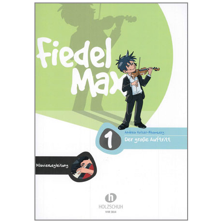 Holzer-Rhomberg, A.: Fiedel-Max. Der große Auftritt 1 für Violine – Klavierbegleitung