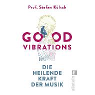 Kölsch, S.: Good Vibrations – Die heilende Kraft der Musik